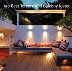 150 Best Terrace and Balcony Ideas Hardcover  by Irene Alegre
