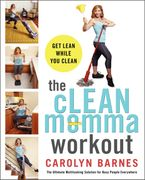 The cLEAN momma workout Paperback  by Carolyn Barnes