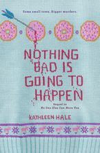Nothing Bad Is Going to Happen Hardcover  by Kathleen Hale