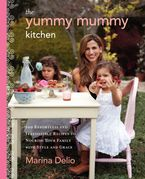 The Yummy Mummy Kitchen Hardcover  by Marina Delio