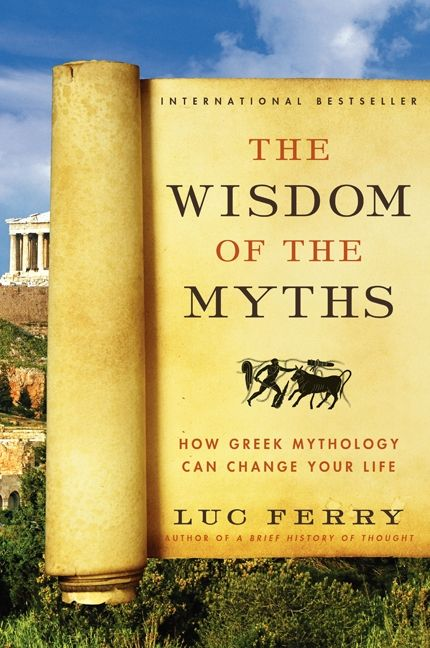 The wisdom of the myths luc ferry paperback the wisdom of the myths fandeluxe Gallery