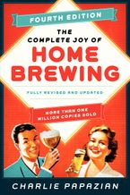 The Complete Joy of Homebrewing Fourth Edition Paperback  by Charlie Papazian