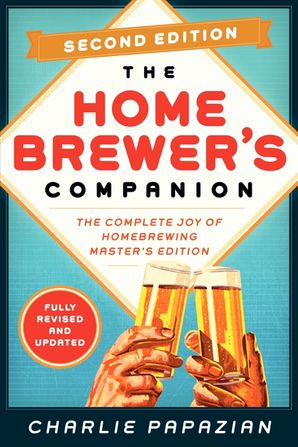 Homebrewer's Companion Second Edition: The Complete Joy of Homebrewing, Master's Edition (Homebrewing)