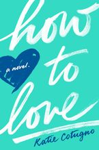 How to Love Hardcover  by Katie Cotugno