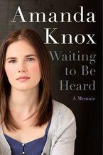 Waiting to Be Heard Hardcover  by Amanda Knox