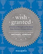 Wish Granted Paperback  by Make-A-Wish® with Don Yaeger