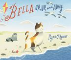 Bella Up, Up, and Away Hardcover  by Ryan O'Rourke