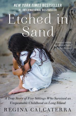 Etched in Sand: A True Story of Five Siblings Who Survived an Unspeakable Childhood on Long Island Paperback  by Regina Calcaterra