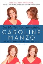 Let Me Tell You Something Paperback  by Caroline Manzo