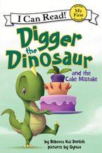 Digger the Dinosaur and the Cake Mistake Hardcover  by Rebecca Kai Dotlich