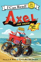 Axel the Truck: Beach Race Hardcover  by J. D. Riley