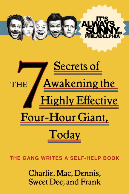 Book cover image: It's Always Sunny in Philadelphia: The 7 Secrets of Awakening the Highly Effective Four-Hour Giant, Today