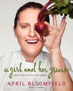 A Girl and Her Greens Hardcover  by April Bloomfield