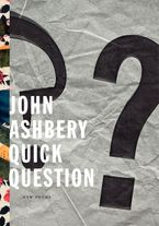 Quick Question Hardcover  by John Ashbery