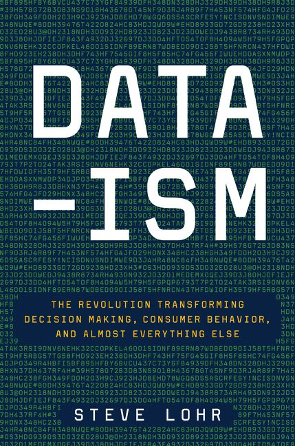 Book cover image: Data-ism: The Revolution Transforming Decision Making, Consumer Behavior, and Almost Everything Else