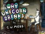 Why Unicorn Drinks Paperback  by C. W. Moss