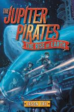 The Jupiter Pirates #3: The Rise of Earth Hardcover  by Jason Fry