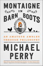 Montaigne in Barn Boots Hardcover  by Michael Perry