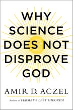 Why Science Does Not Disprove God Hardcover  by Amir Aczel