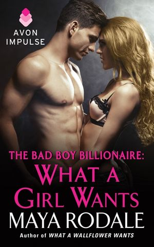 The Bad Boy Billionaire: What a Girl Wants book image