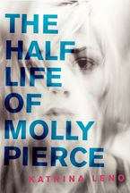 The Half Life of Molly Pierce Hardcover  by Katrina Leno