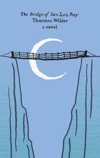 The Bridge of San Luis Rey eBook  by Thornton Wilder