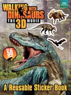 Walking With Dinosaurs: A Reusable Sticker Book