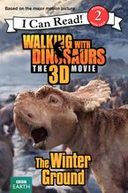 Walking with Dinosaurs: The Winter Ground Hardcover  by Catherine Hapka