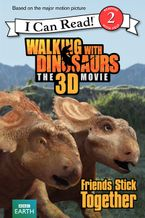 Walking with Dinosaurs: Friends Stick Together Hardcover  by Alexis Barad-Cutler