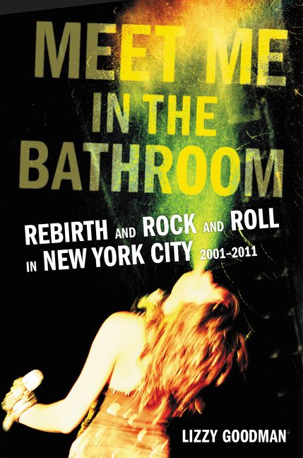 Meet Me In The Bathroom Lizzy Goodman Hardcover