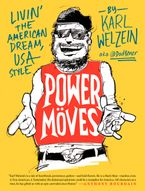 Power Moves Hardcover  by Karl Welzein