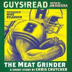 Guys Read: The Meat Grinder Downloadable audio file UBR by Chris Crutcher