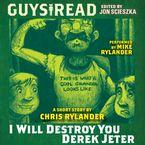Guys Read: I Will Destroy You, Derek Jeter Downloadable audio file UBR by Chris Rylander