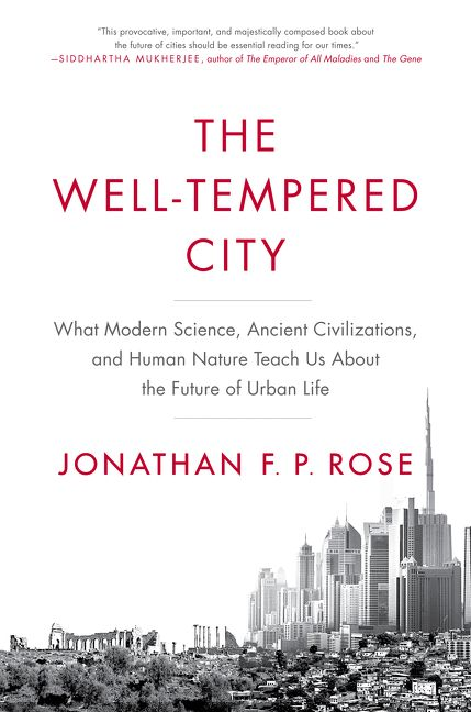 Book cover image: The Well-Tempered City: What Modern Science, Ancient Civilizations, and Human Nature Teach Us About the Future of Urban Life