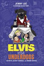 Elvis and the Underdogs: Secrets, Secret Service, and Room Service Paperback  by Jenny Lee