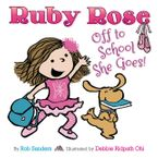Ruby Rose: Off to School She Goes Hardcover  by Rob Sanders