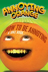 Annoying Orange: How to Be Annoying
