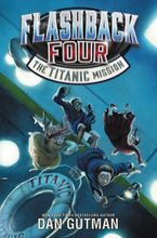 Flashback Four #2: The Titanic Mission Hardcover  by Dan Gutman