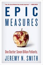 Book cover image: Epic Measures: One Doctor. Seven Billion Patients.