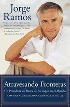 Atravesando Fronteras eBook  by Jorge Ramos