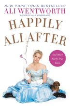 Happily Ali After Hardcover  by Ali Wentworth