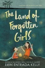 The Land of Forgotten Girls Hardcover  by Erin Entrada Kelly