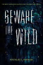 Beware the Wild Hardcover  by Natalie C. Parker