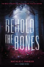 Behold the Bones Hardcover  by Natalie C. Parker