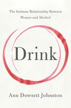 Book cover image: Drink: The Intimate Relationship Between Women and Alcohol