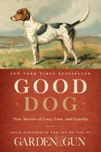 Good Dog Hardcover  by Editors of Garden and Gun