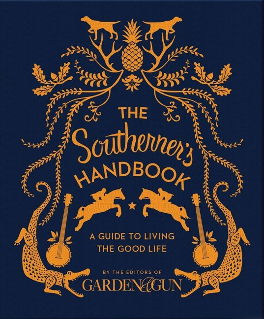 Book cover image: The Southerner's Handbook: A Guide to Living the Good Life | New York Times Bestseller