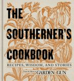 Book cover image: The Southerner's Cookbook: Recipes, Wisdom, and Stories | New York Times Bestseller