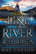 Like a River Glorious Hardcover  by Rae Carson