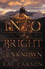 Into the Bright Unknown Hardcover  by Rae Carson